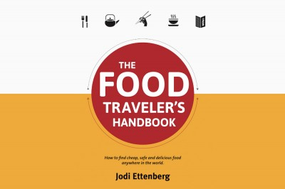 The Food Traveler's Handbook: How to find cheap, safe & delicious food anywhere in the world